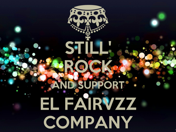 STILL' ROCK AND SUPPORT EL FAIRVZZ COMPANY