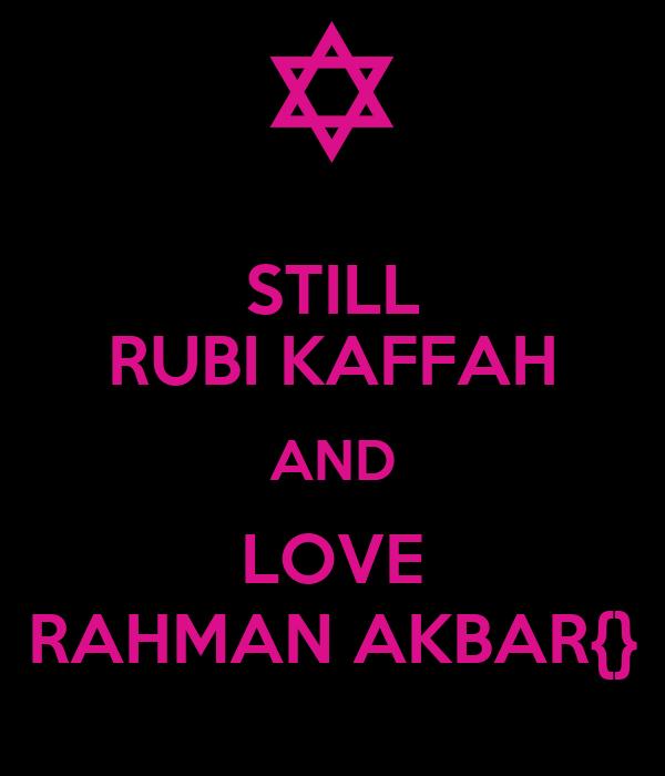 STILL RUBI KAFFAH AND LOVE RAHMAN AKBAR{}