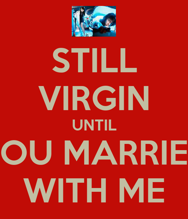STILL VIRGIN UNTIL YOU MARRIED WITH ME