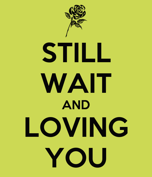 STILL WAIT AND LOVING YOU