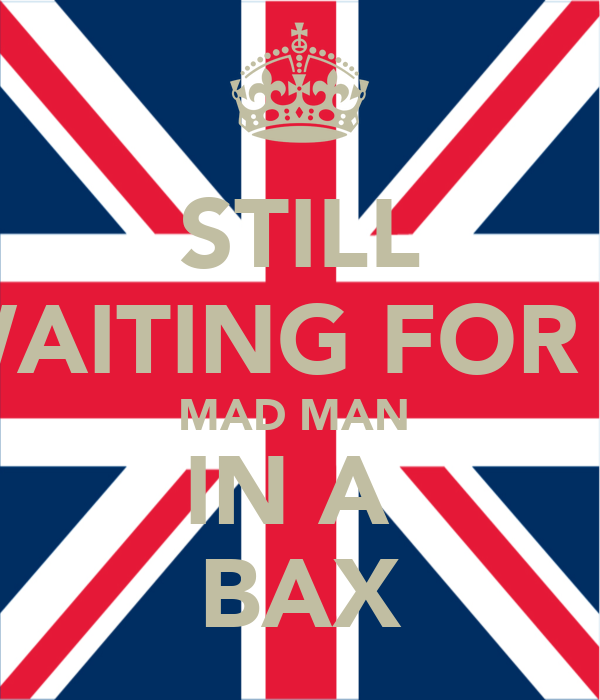 STILL WAITING FOR A MAD MAN  IN A  BAX