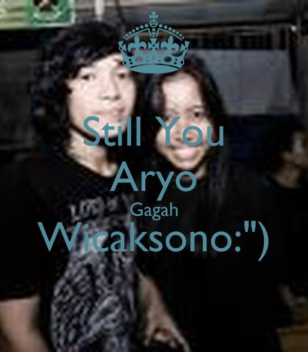 "Still You Aryo Gagah Wicaksono:"")"