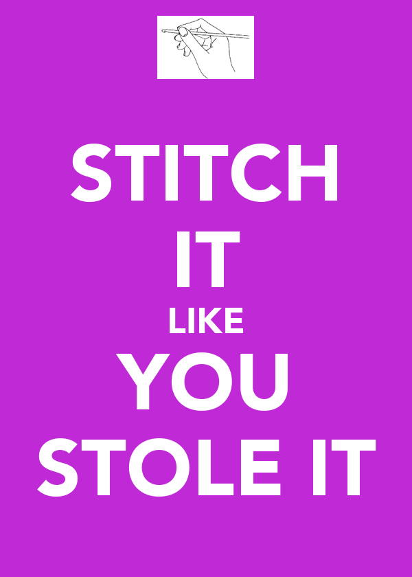 STITCH IT LIKE YOU STOLE IT