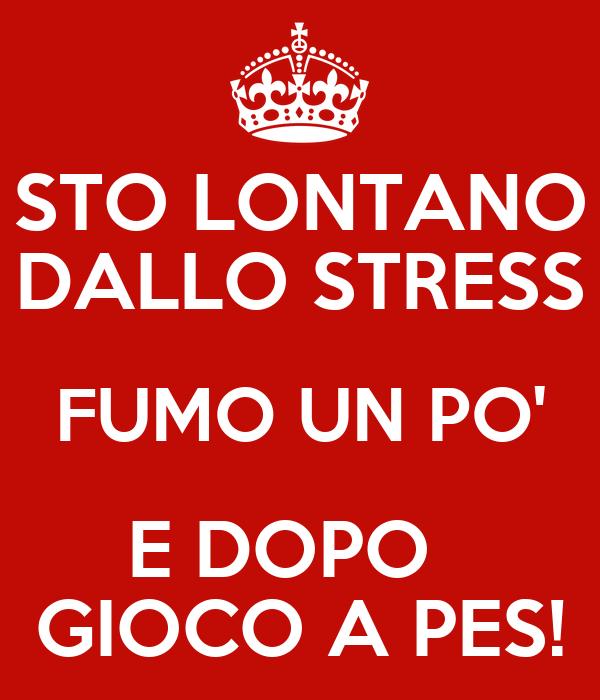 STO LONTANO DALLO STRESS FUMO UN PO' E DOPO   GIOCO A PES!