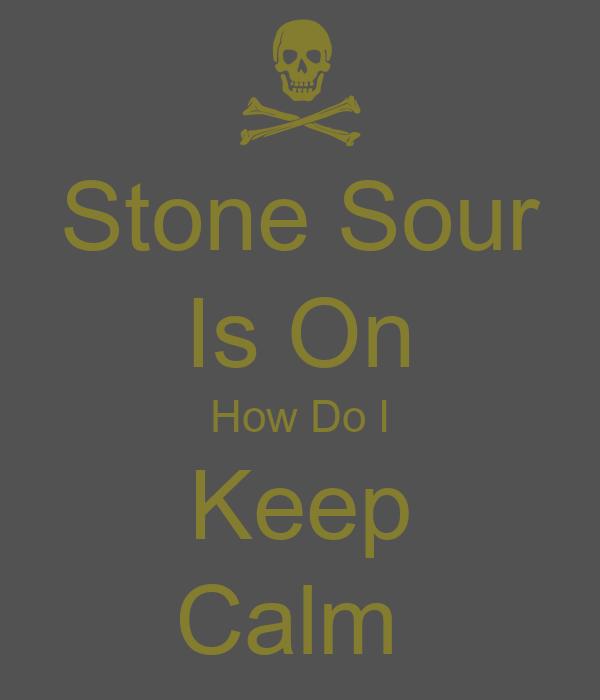 Stone Sour Is On How Do I Keep Calm