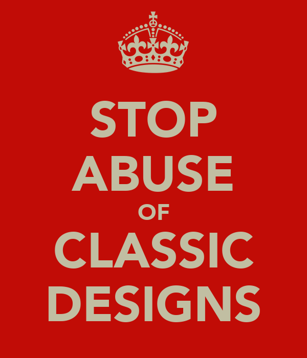 STOP ABUSE OF CLASSIC DESIGNS