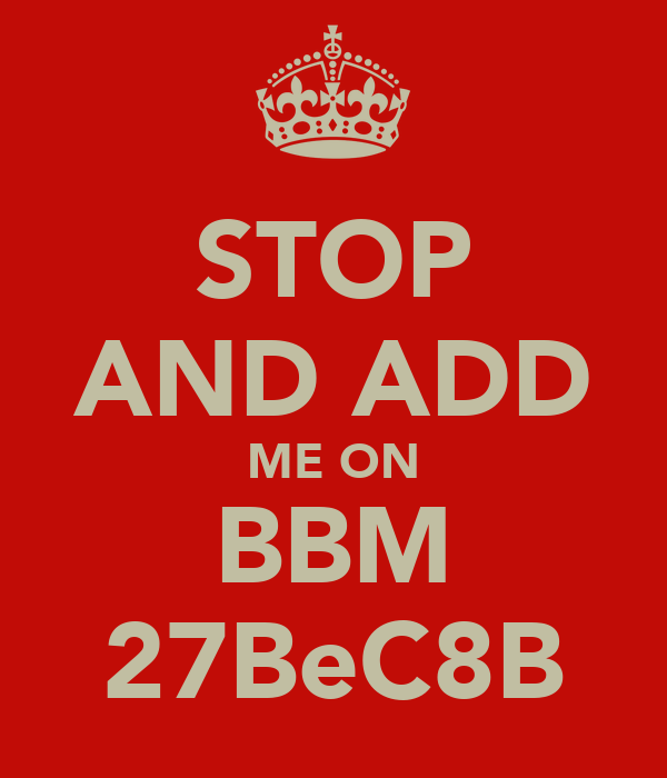 STOP AND ADD ME ON BBM 27BeC8B