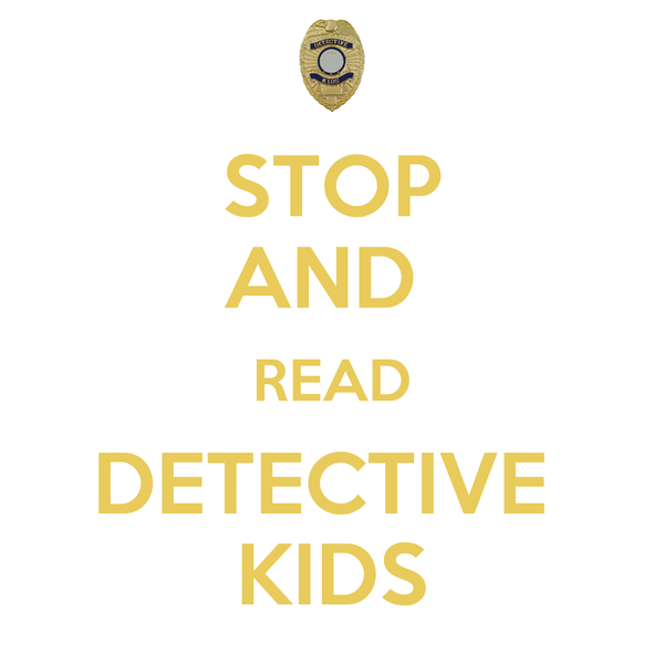 STOP AND  READ DETECTIVE  KIDS