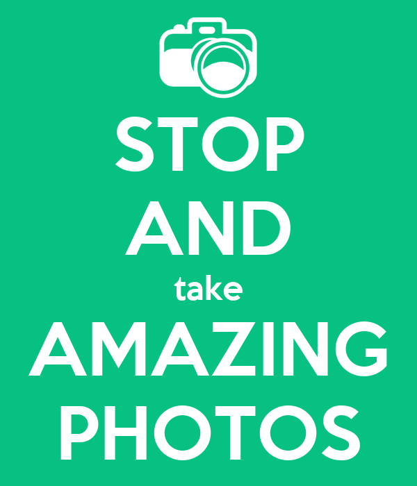STOP AND take AMAZING PHOTOS