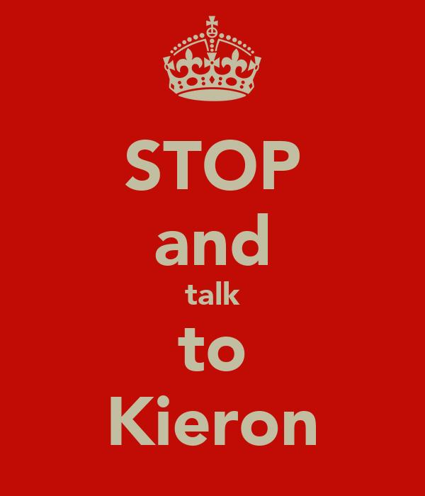 STOP and talk to Kieron