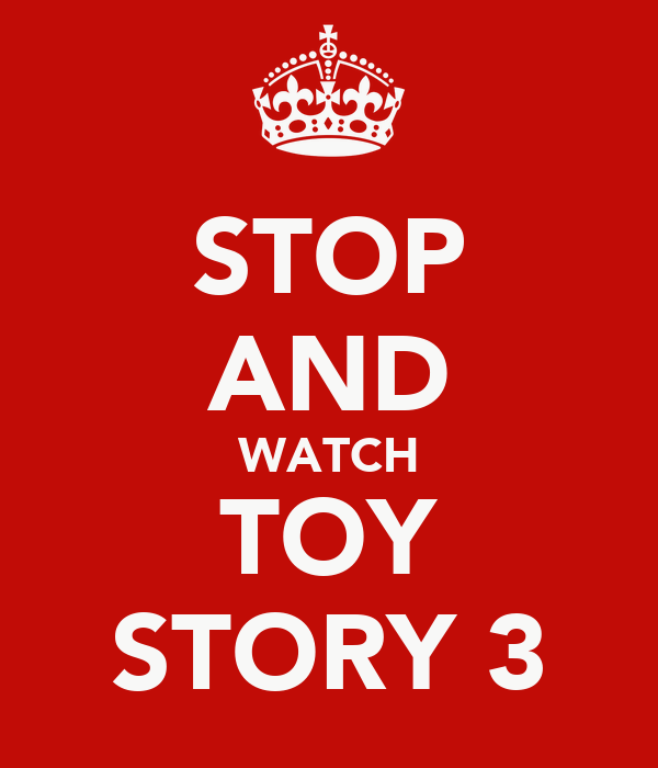 STOP AND WATCH TOY STORY 3