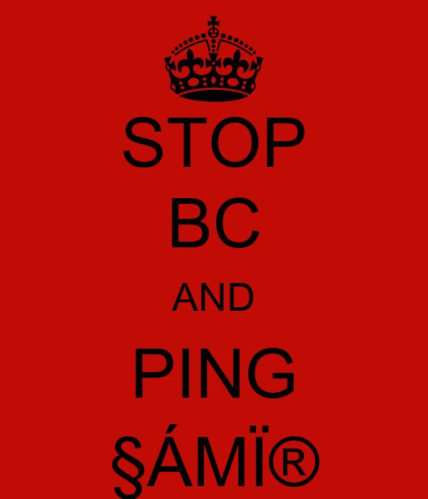 STOP BC AND PING §ÁMÏ®