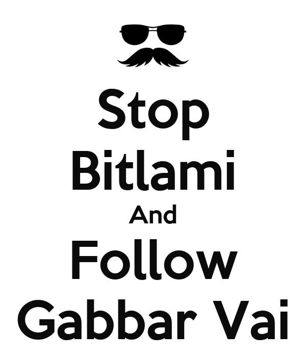 Stop Bitlami And Follow Gabbar Vai