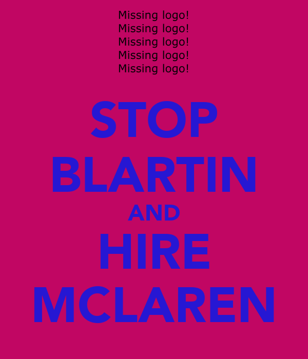 STOP BLARTIN AND HIRE MCLAREN
