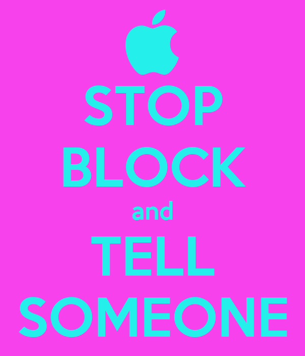 STOP BLOCK and TELL SOMEONE