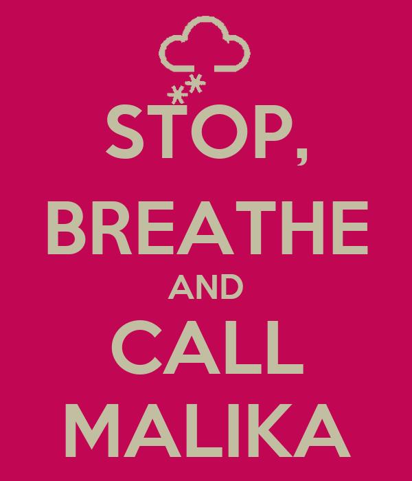 STOP, BREATHE AND CALL MALIKA