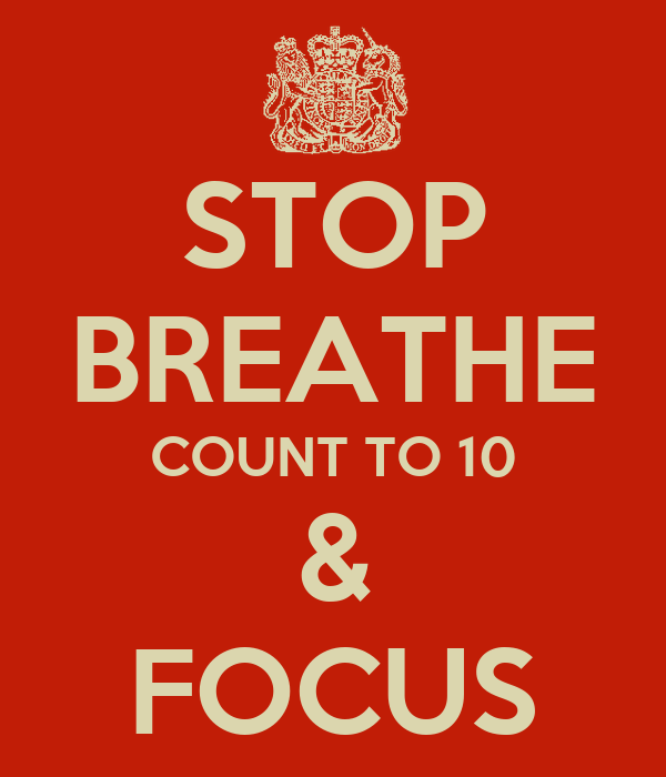 STOP BREATHE COUNT TO 10 & FOCUS