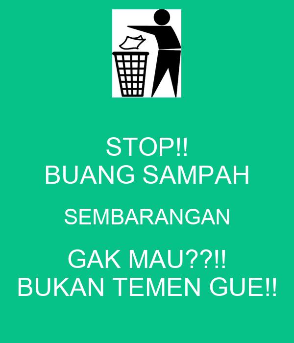 STOP!! BUANG SAMPAH SEMBARANGAN GAK MAU??!! BUKAN TEMEN GUE!!