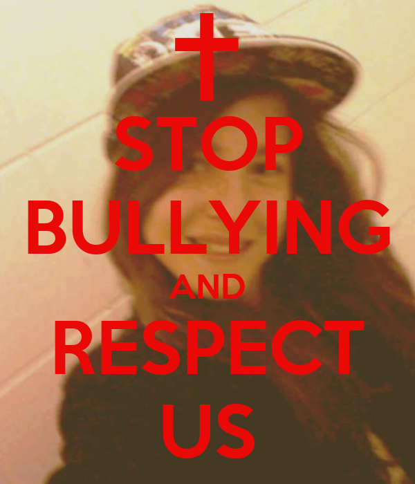 STOP BULLYING AND RESPECT US