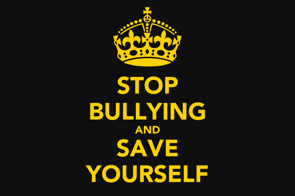 STOP BULLYING AND SAVE YOURSELF