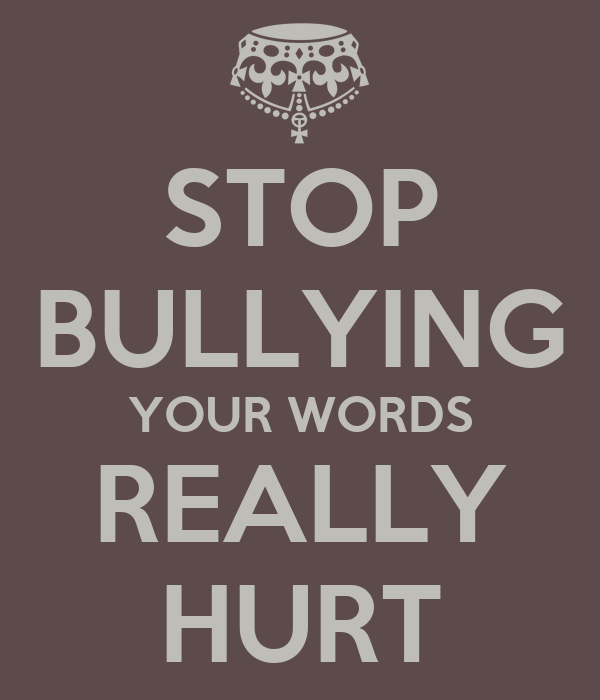 STOP BULLYING YOUR WORDS REALLY HURT