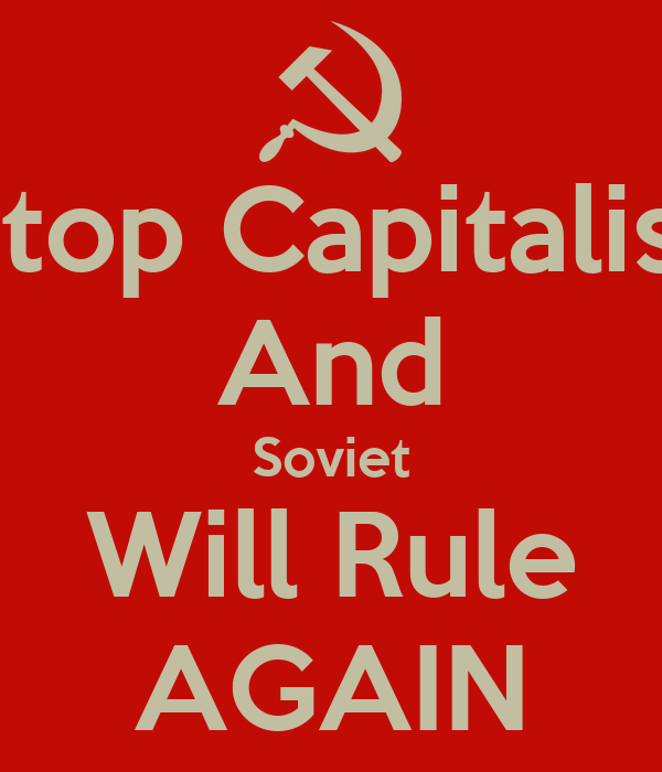 Stop Capitalist And Soviet Will Rule AGAIN