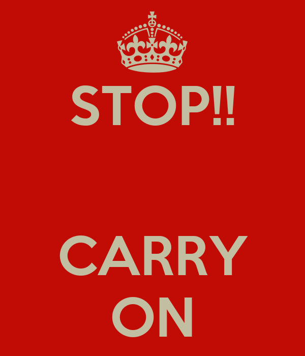 STOP!!   CARRY ON