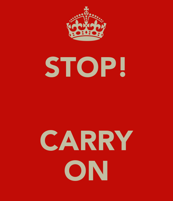 STOP!   CARRY ON