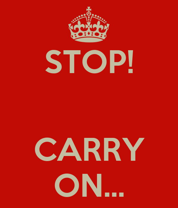 STOP!   CARRY ON...