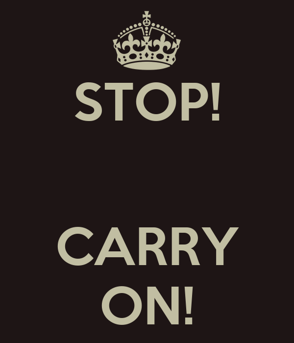 STOP!   CARRY ON!