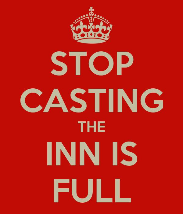 STOP CASTING THE INN IS FULL