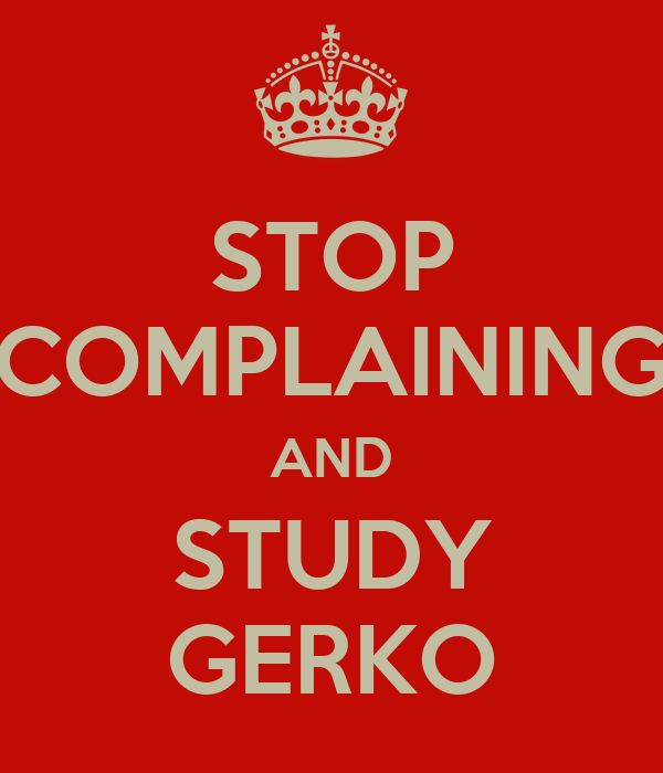 STOP COMPLAINING AND STUDY GERKO