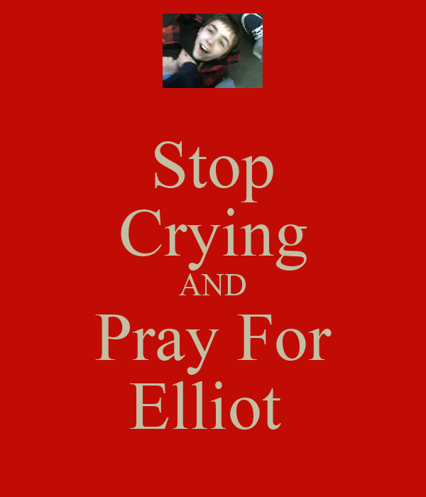 Stop Crying AND Pray For Elliot