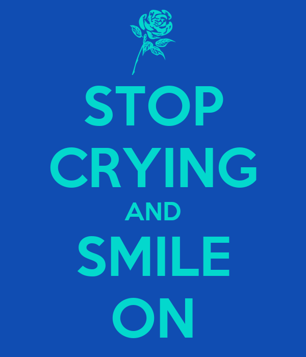 STOP CRYING AND SMILE ON