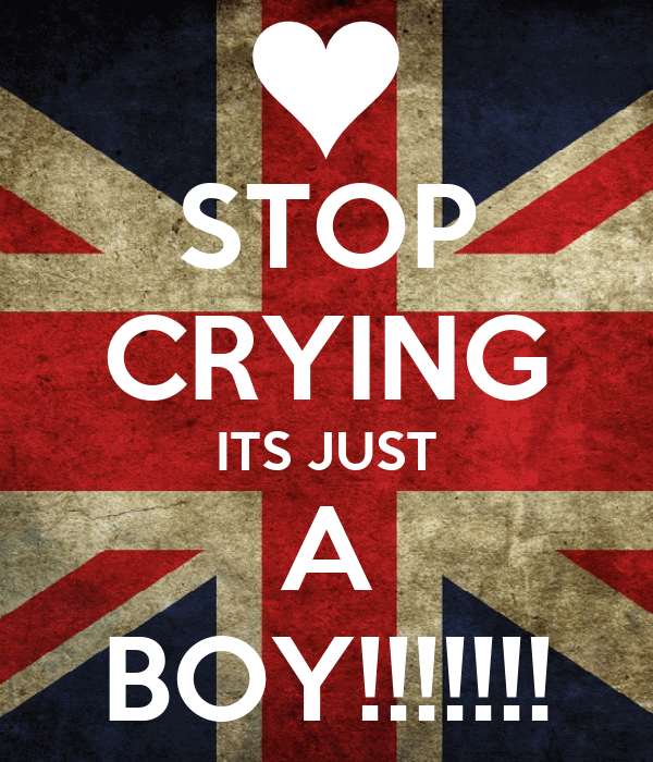 STOP CRYING ITS JUST A BOY!!!!!!!