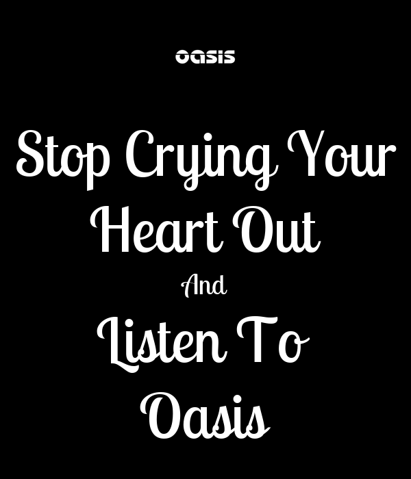 Stop Crying Your Heart Out And Listen To  Oasis