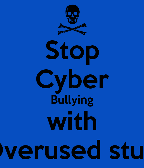Stop Cyber Bullying with Overused stuff