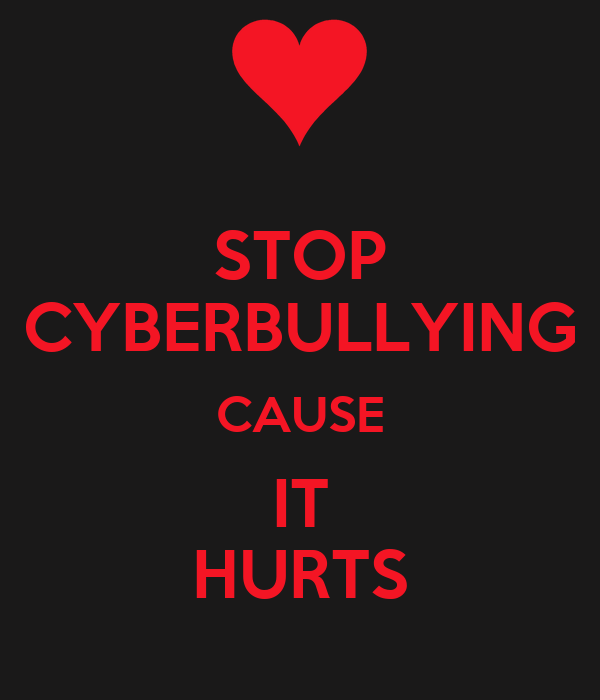 STOP CYBERBULLYING CAUSE IT HURTS