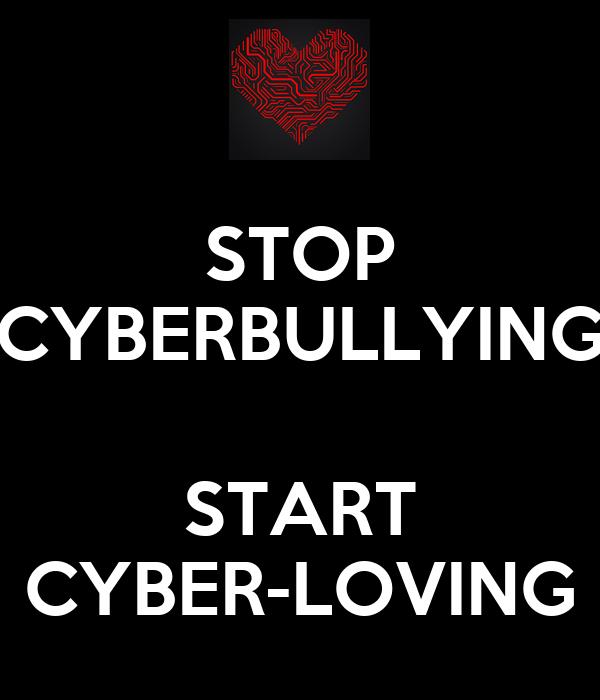 STOP CYBERBULLYING  START CYBER-LOVING