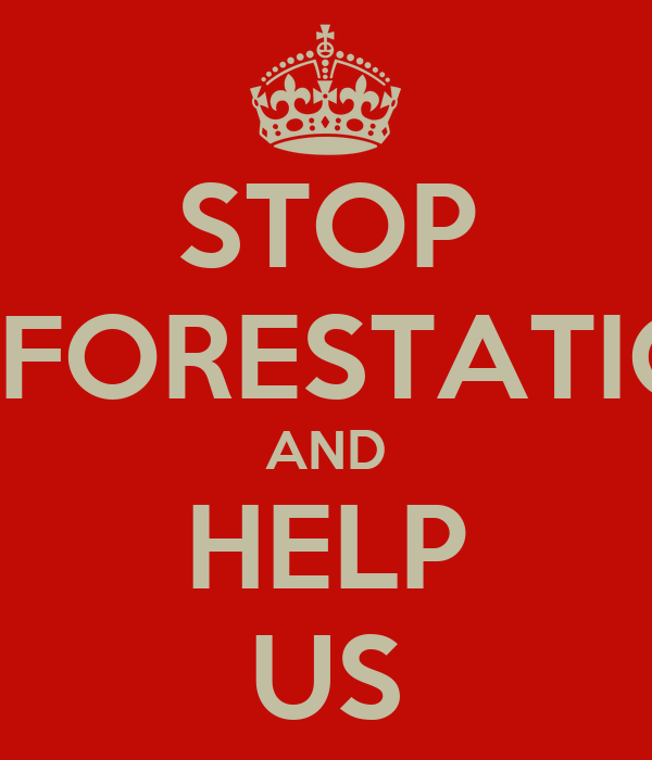 STOP DEFORESTATION AND HELP US