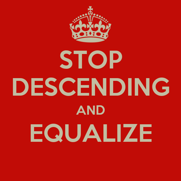 STOP DESCENDING AND EQUALIZE