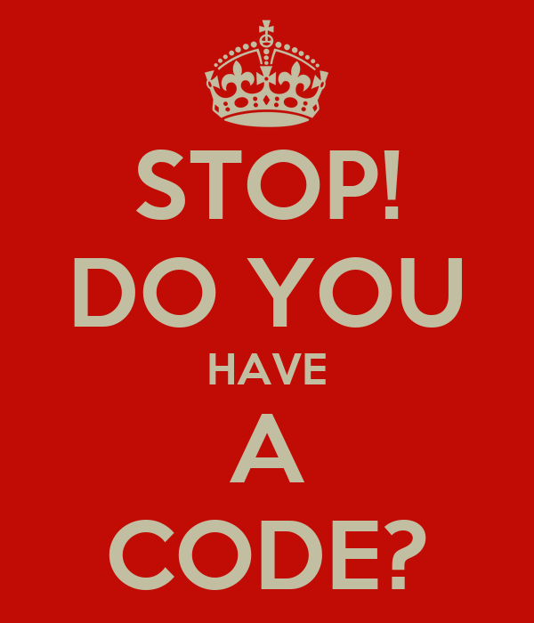 STOP! DO YOU HAVE A CODE?