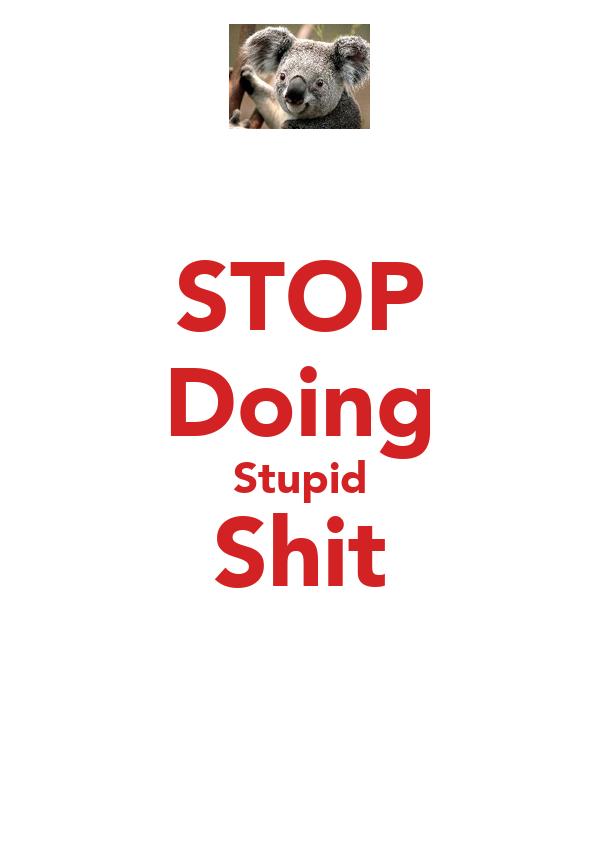 STOP Doing Stupid Shit