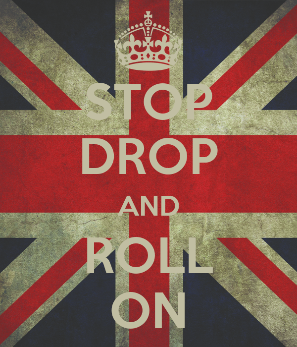 STOP DROP AND ROLL ON