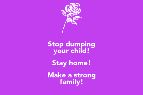 Stop dumping your child! Stay home! Make a strong family!