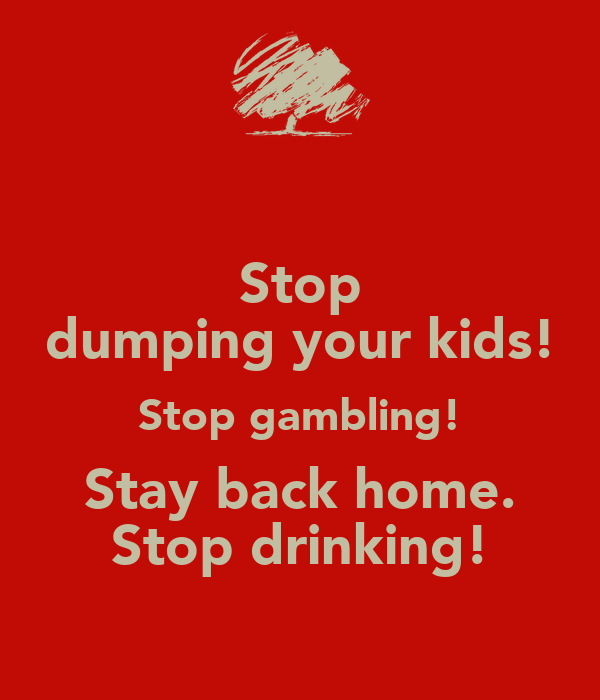 stop gambling Ensure the gambler takes responsibility for action to stop gambling provide him or her with information on what help is available protect yourself against any debts the gambler may incur and remove yourself from being responsible for these debts.