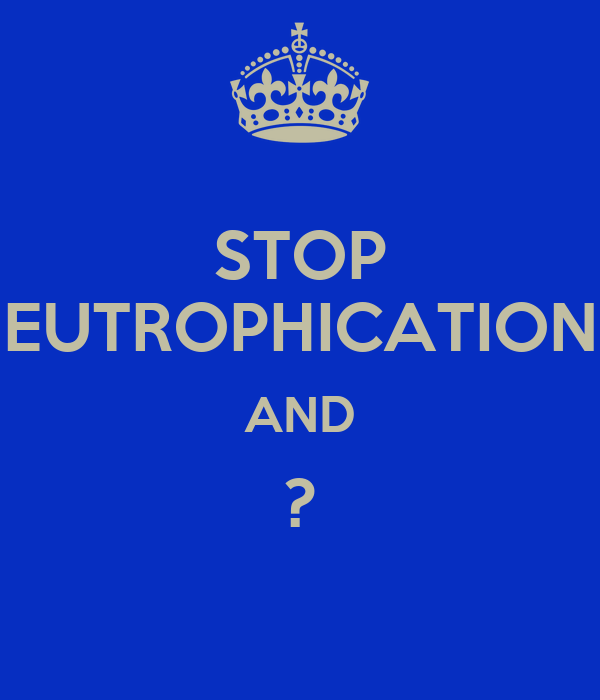 STOP EUTROPHICATION AND ?