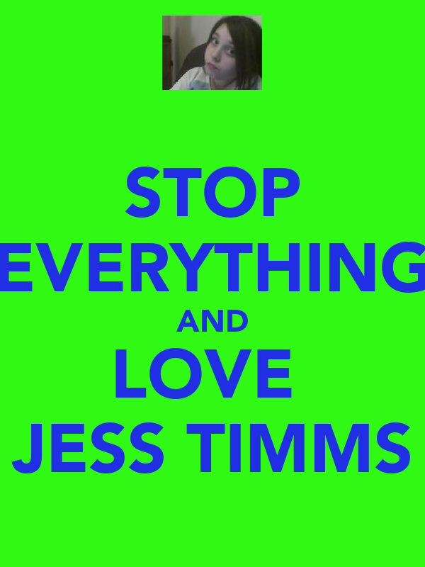 STOP EVERYTHING AND LOVE  JESS TIMMS