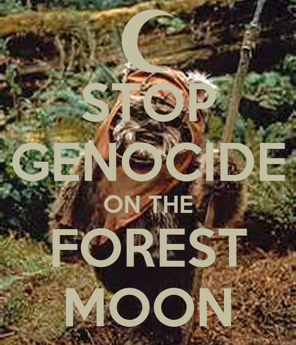 STOP GENOCIDE ON THE FOREST MOON