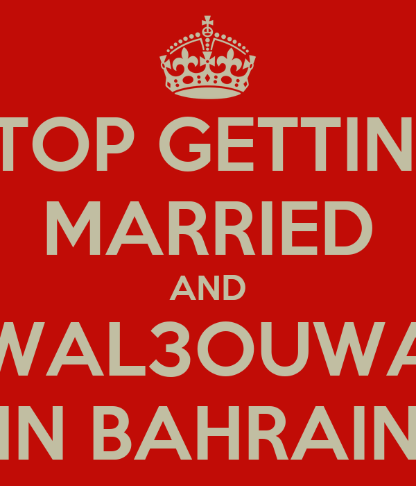 STOP GETTING MARRIED AND WAL3OUWA IN BAHRAIN